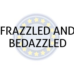 FRAZZLED AND BEDAZZLED
